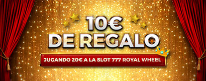 ¡Gana un Bono de Casino de 10€ jugando 20€ a la slot 777 Royal Wheel!